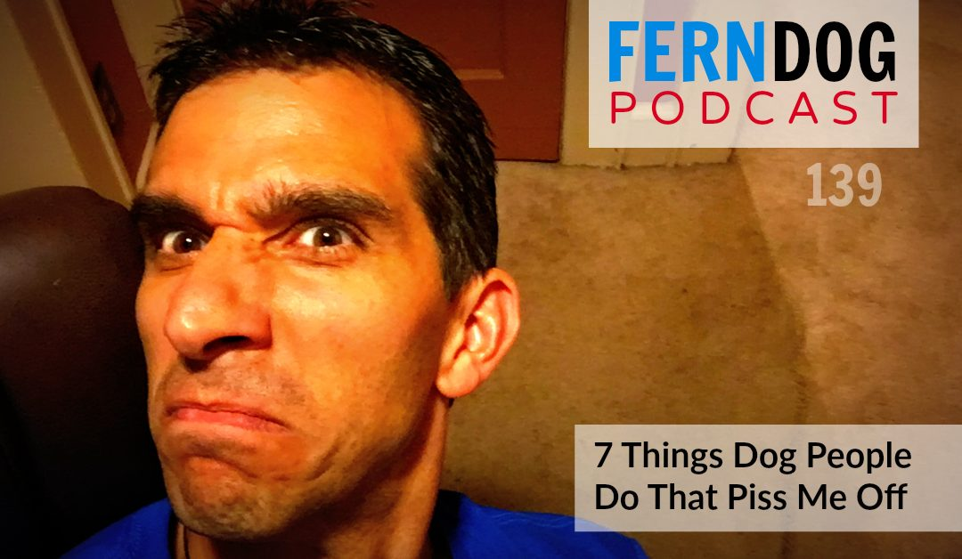 FernDog139: 7 Things Dog People Do That Pisses Me Off